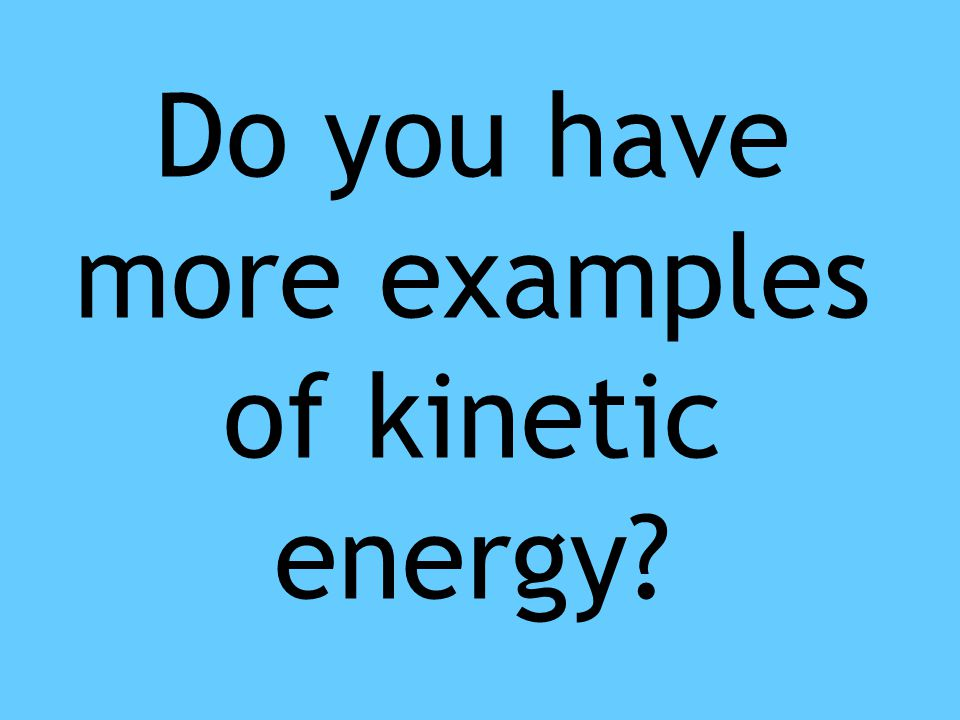 Do you have more examples of kinetic energy