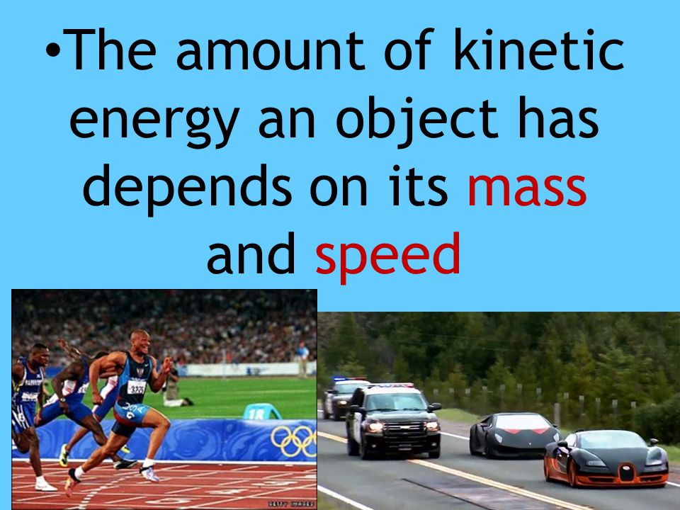 The amount of kinetic energy an object has depends on its mass and speed