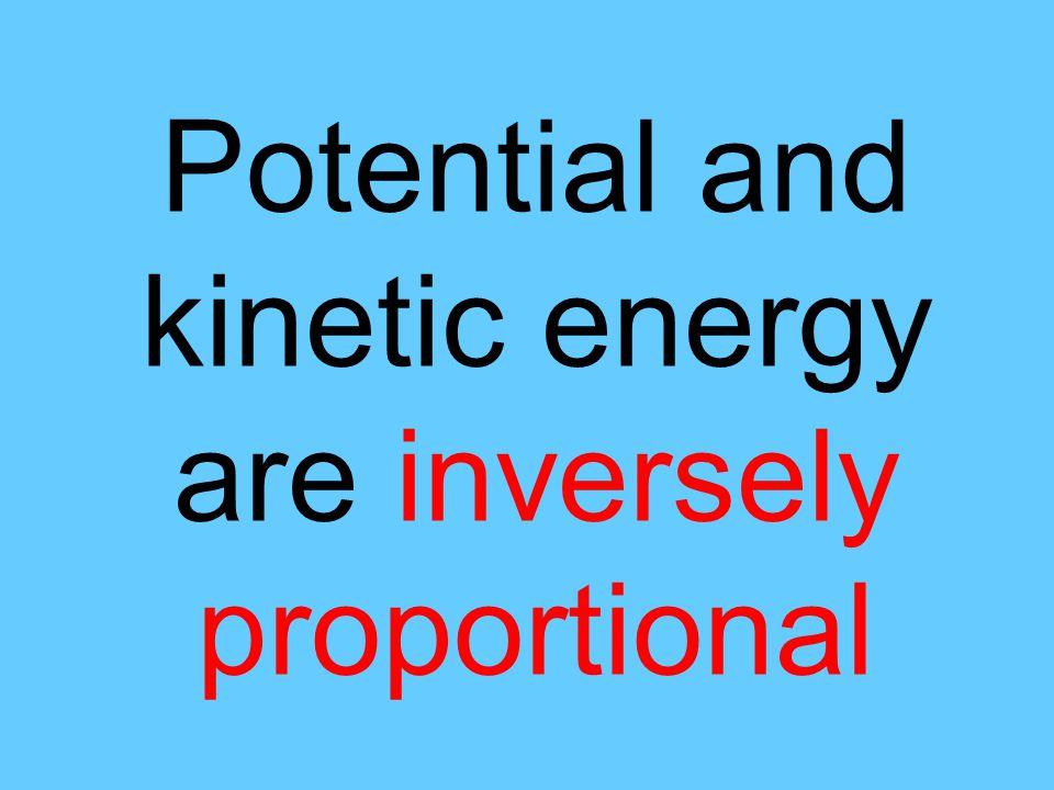 Potential and kinetic energy are inversely proportional