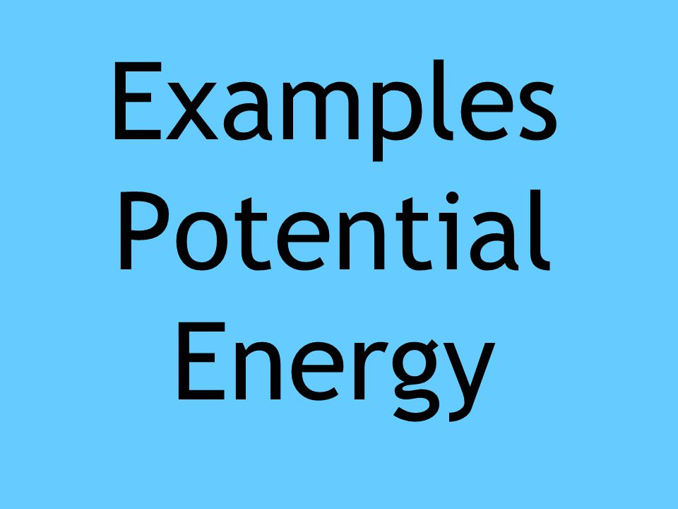 Examples Potential Energy