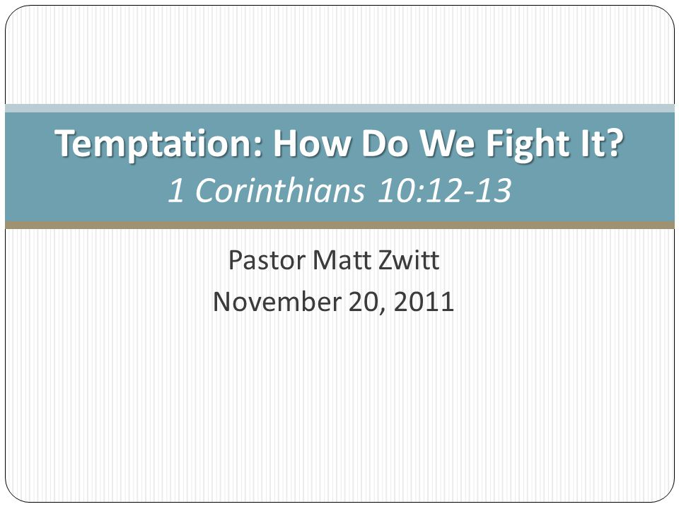 Temptation: How Do We Fight It 1 Corinthians 10:12-13