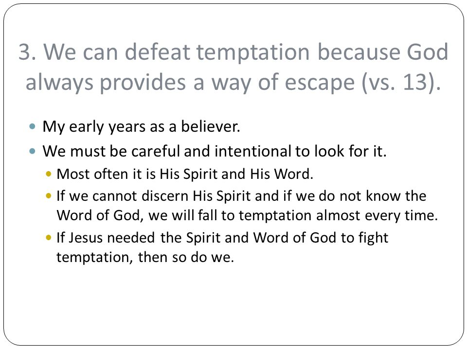 3. We can defeat temptation because God always provides a way of escape (vs. 13).