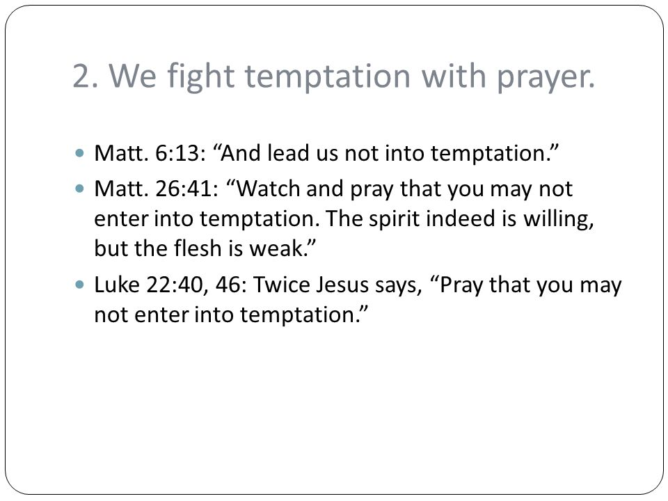 2. We fight temptation with prayer.