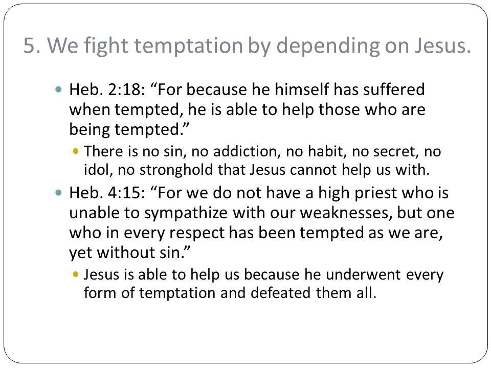 5. We fight temptation by depending on Jesus.
