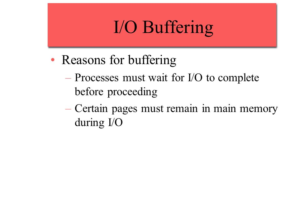 I/O Buffering Reasons for buffering