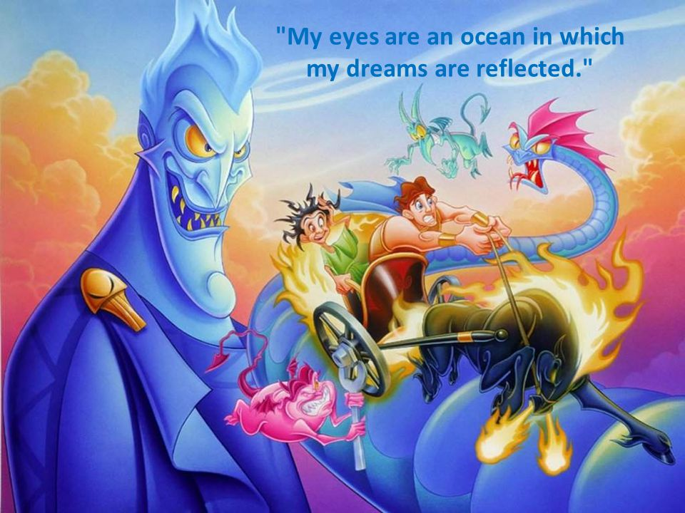My eyes are an ocean in which my dreams are reflected.