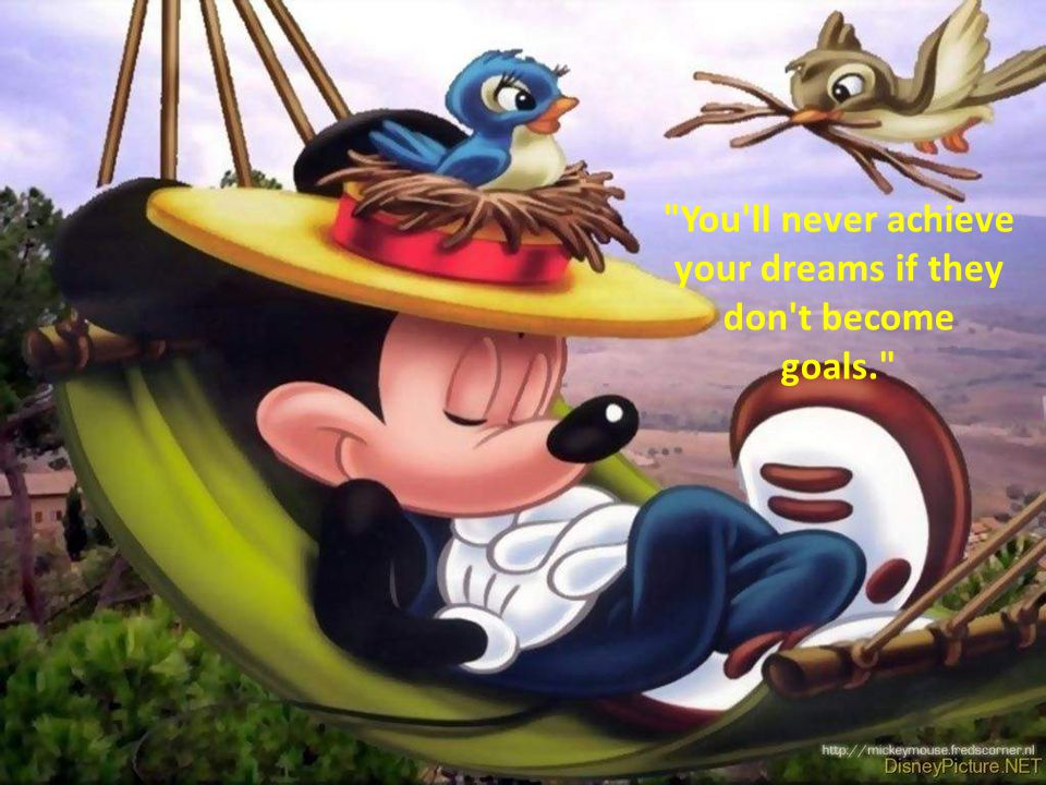 You ll never achieve your dreams if they don t become goals.