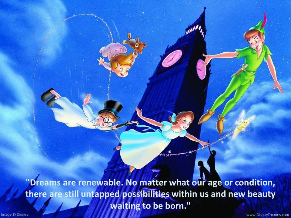 Dreams are renewable.