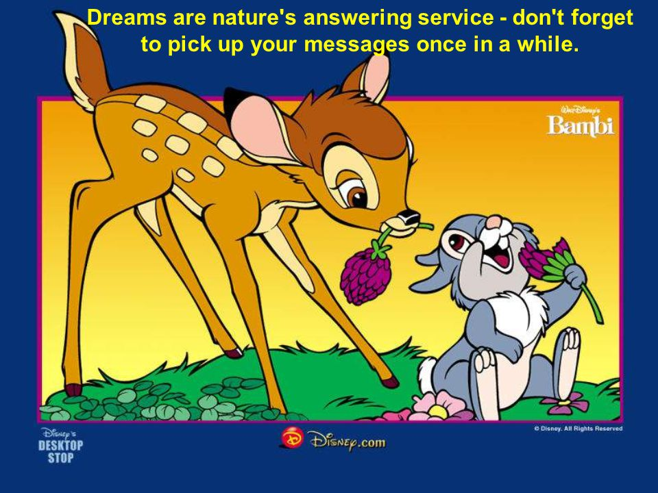 Dreams are nature s answering service - don t forget to pick up your messages once in a while.