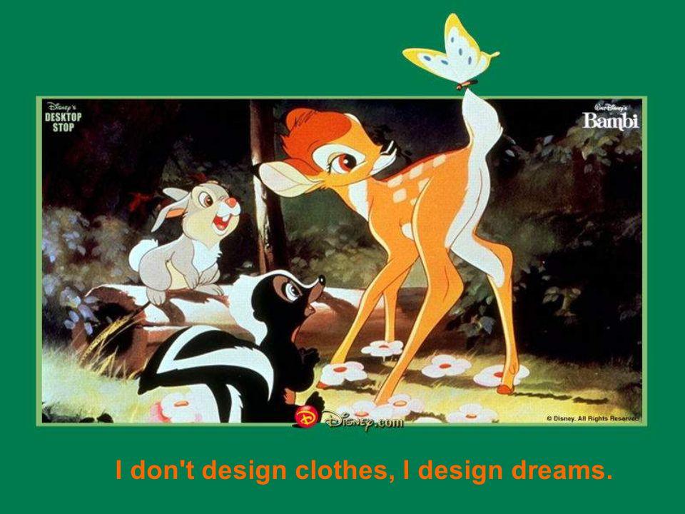 I don t design clothes, I design dreams.