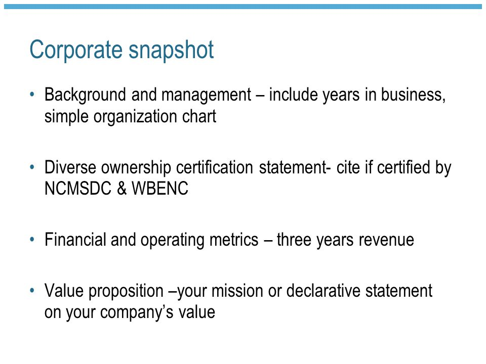 Corporate snapshot Background and management – include years in business, simple organization chart.