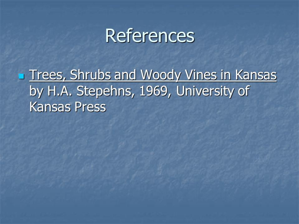 References Trees, Shrubs and Woody Vines in Kansas by H.A.