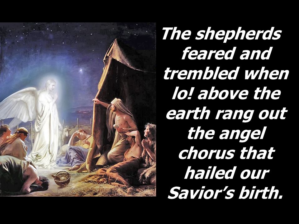 The shepherds feared and trembled when lo