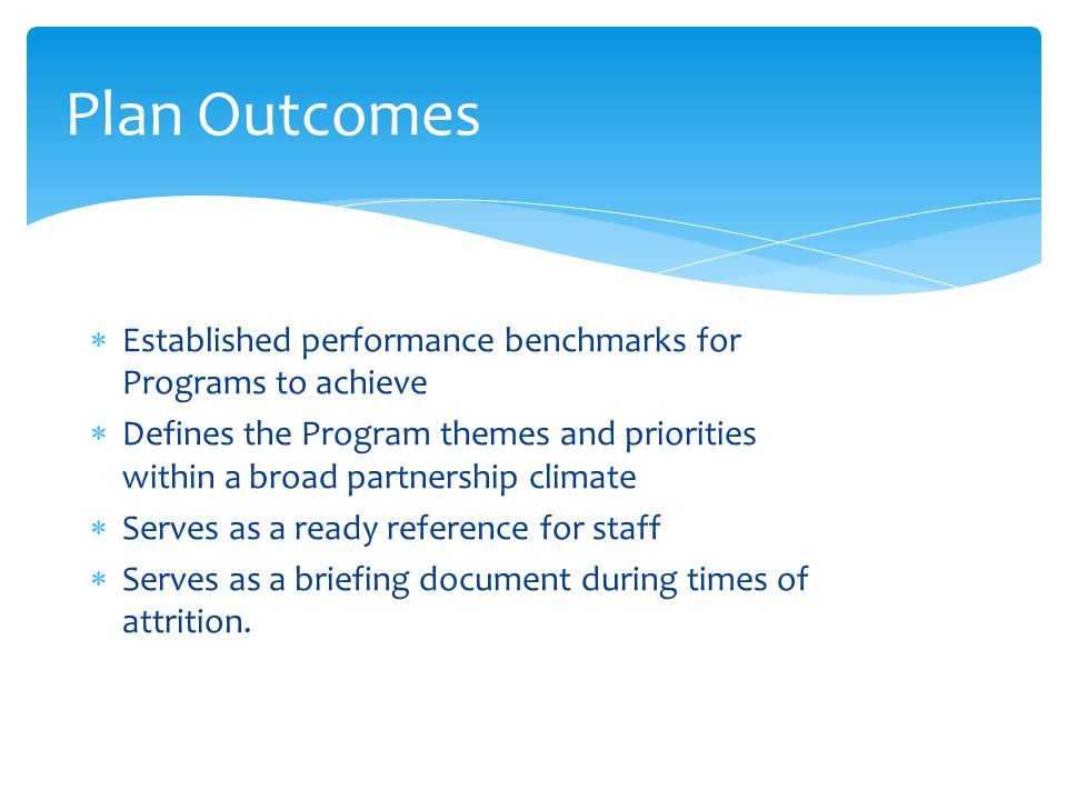 Plan Outcomes Established performance benchmarks for Programs to achieve.