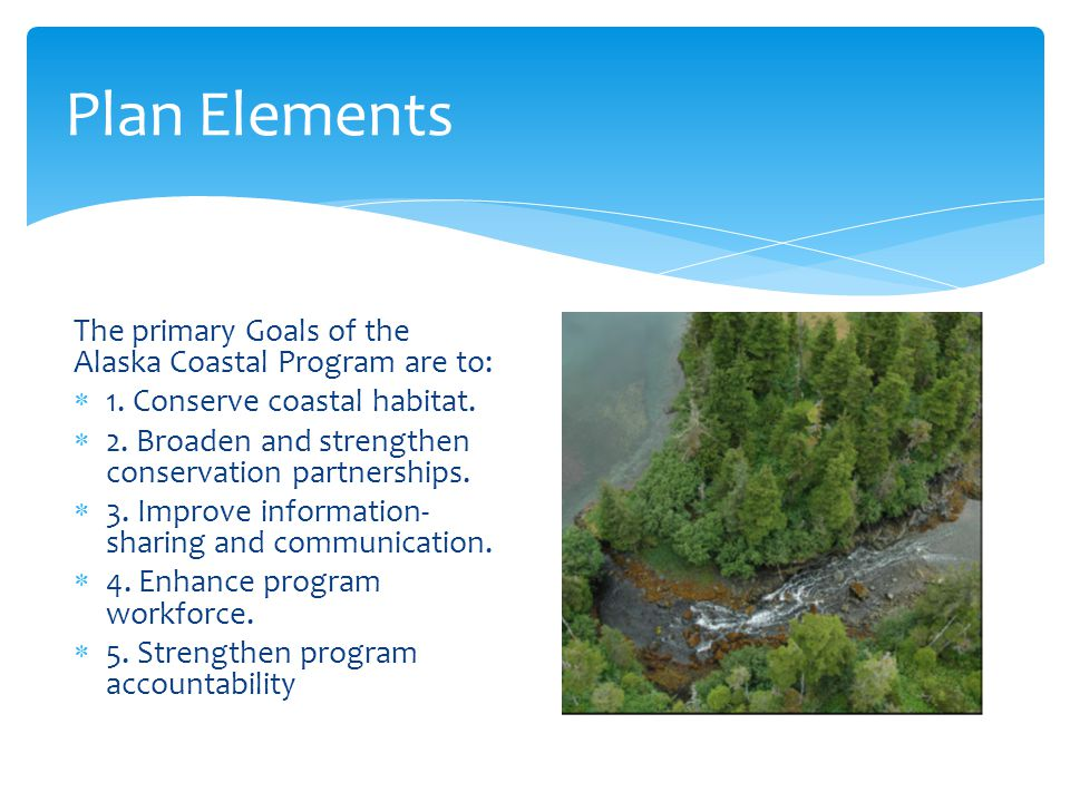 Plan Elements The primary Goals of the Alaska Coastal Program are to: