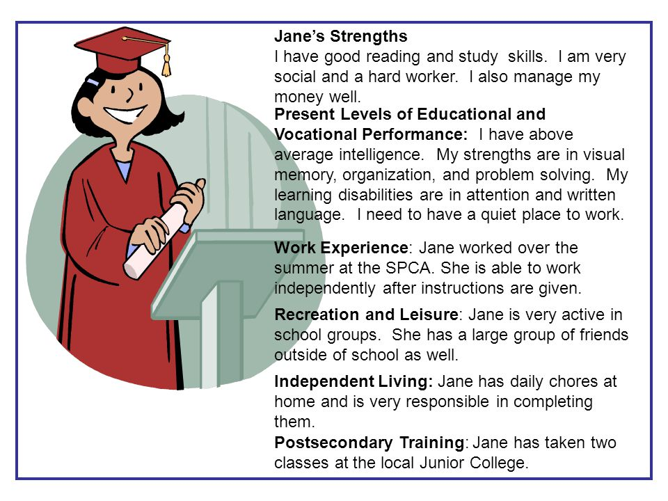 Jane's Strengths I have good reading and study skills. I am very social and a hard worker. I also manage my money well.