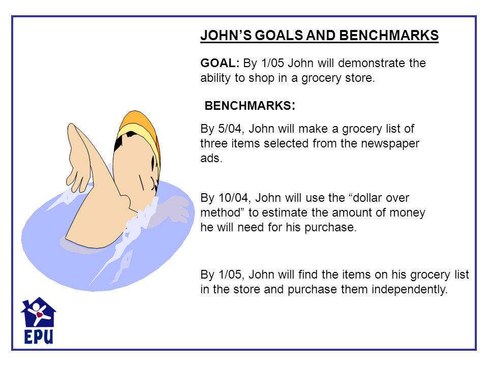 JOHN'S GOALS AND BENCHMARKS