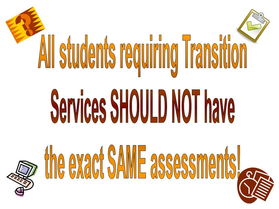 All students requiring Transition Services SHOULD NOT have