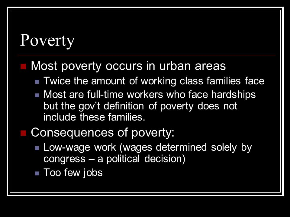 Poverty Most poverty occurs in urban areas Consequences of poverty: