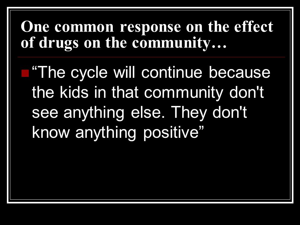 One common response on the effect of drugs on the community…