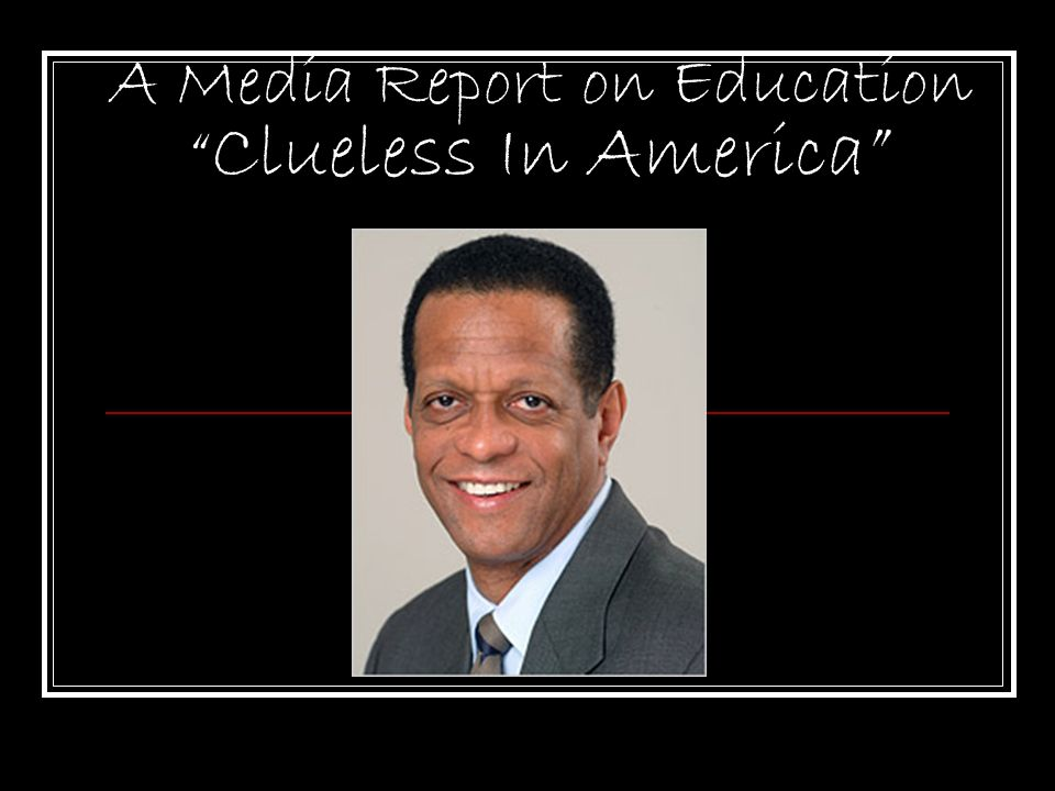 A Media Report on Education Clueless In America