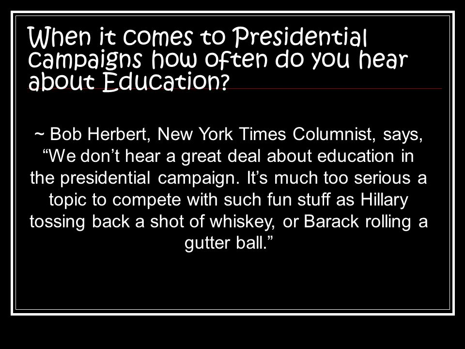 When it comes to Presidential campaigns how often do you hear about Education
