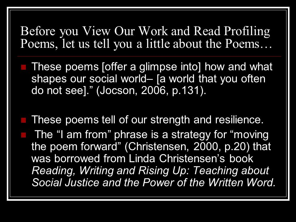 Before you View Our Work and Read Profiling Poems, let us tell you a little about the Poems…