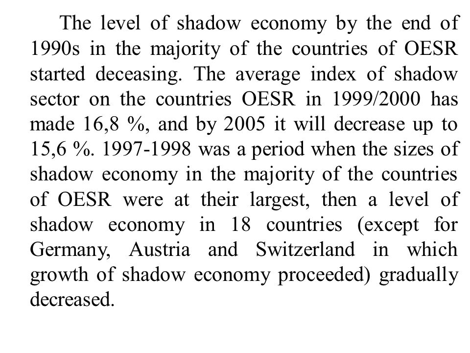 The level of shadow economy by the end of 1990s in the majority of the countries of OESR started deceasing.