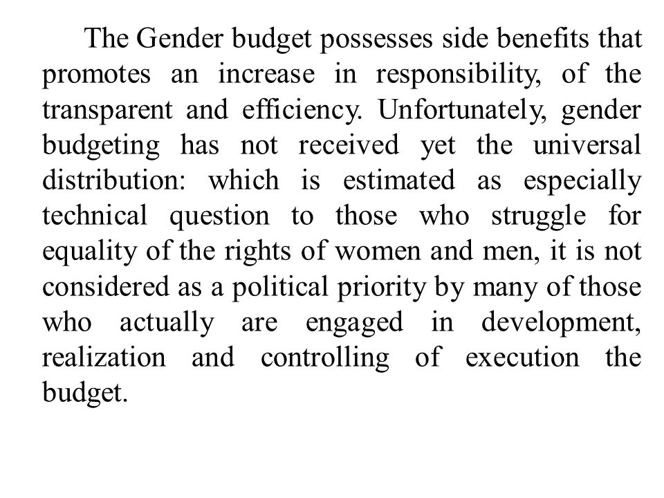The Gender budget possesses side benefits that promotes an increase in responsibility, of the transparent and efficiency.