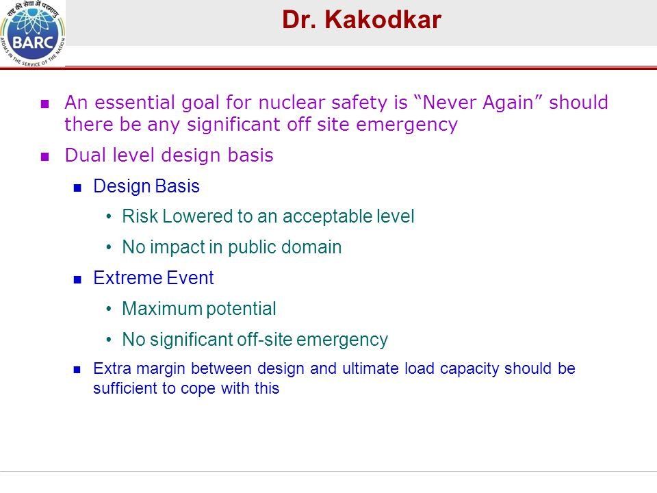 Dr. Kakodkar An essential goal for nuclear safety is Never Again should there be any significant off site emergency.