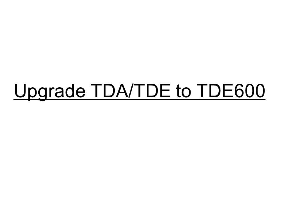 Upgrade TDA/TDE to TDE600