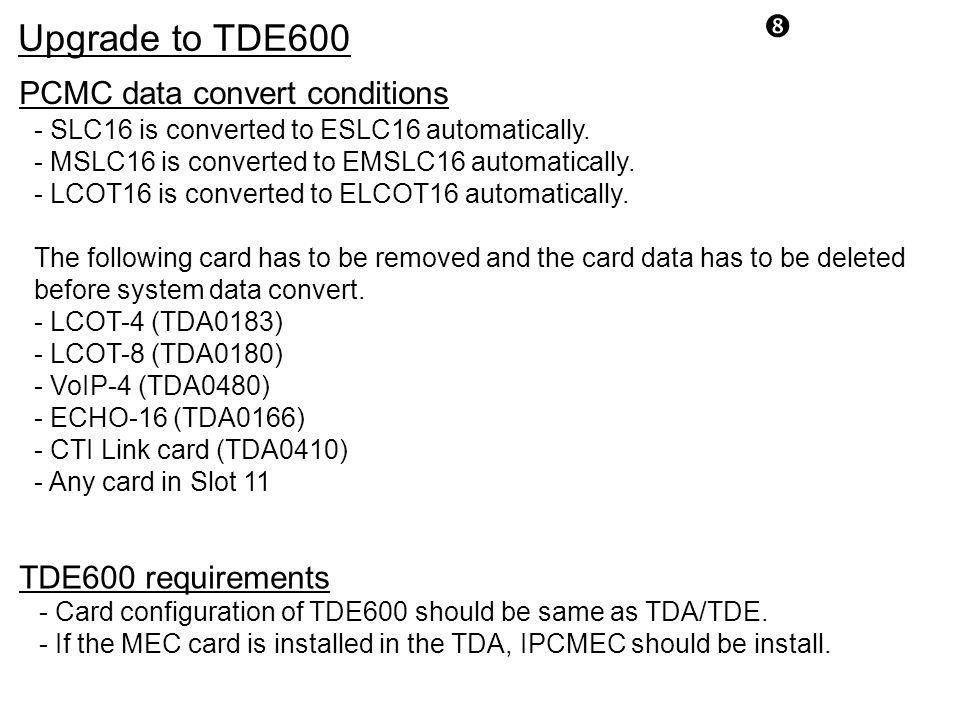 Upgrade to TDE600 PCMC data convert conditions TDE600 requirements