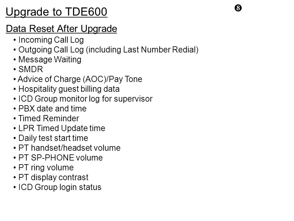 Upgrade to TDE600 Data Reset After Upgrade • Incoming Call Log