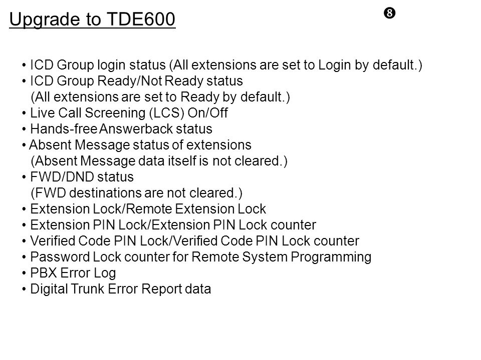 Upgrade to TDE600. • ICD Group login status (All extensions are set to Login by default.) • ICD Group Ready/Not Ready status.