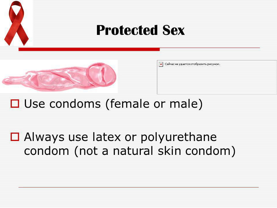 Protected Sex Use condoms (female or male)