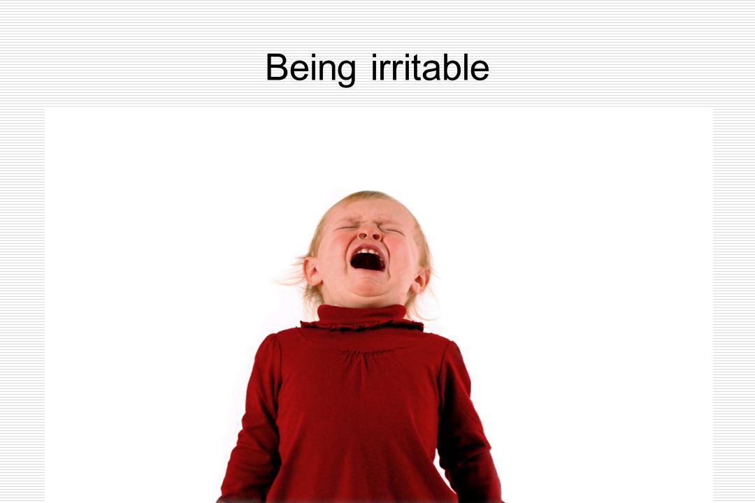 Being irritable