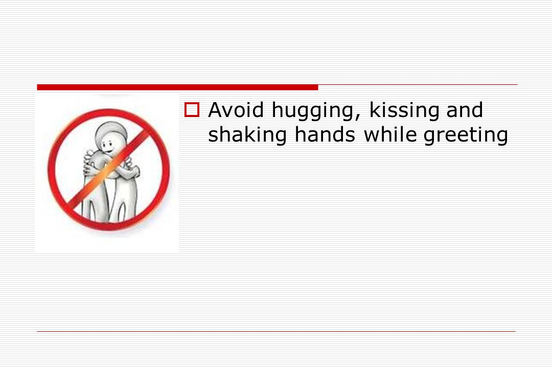 Avoid hugging, kissing and shaking hands while greeting