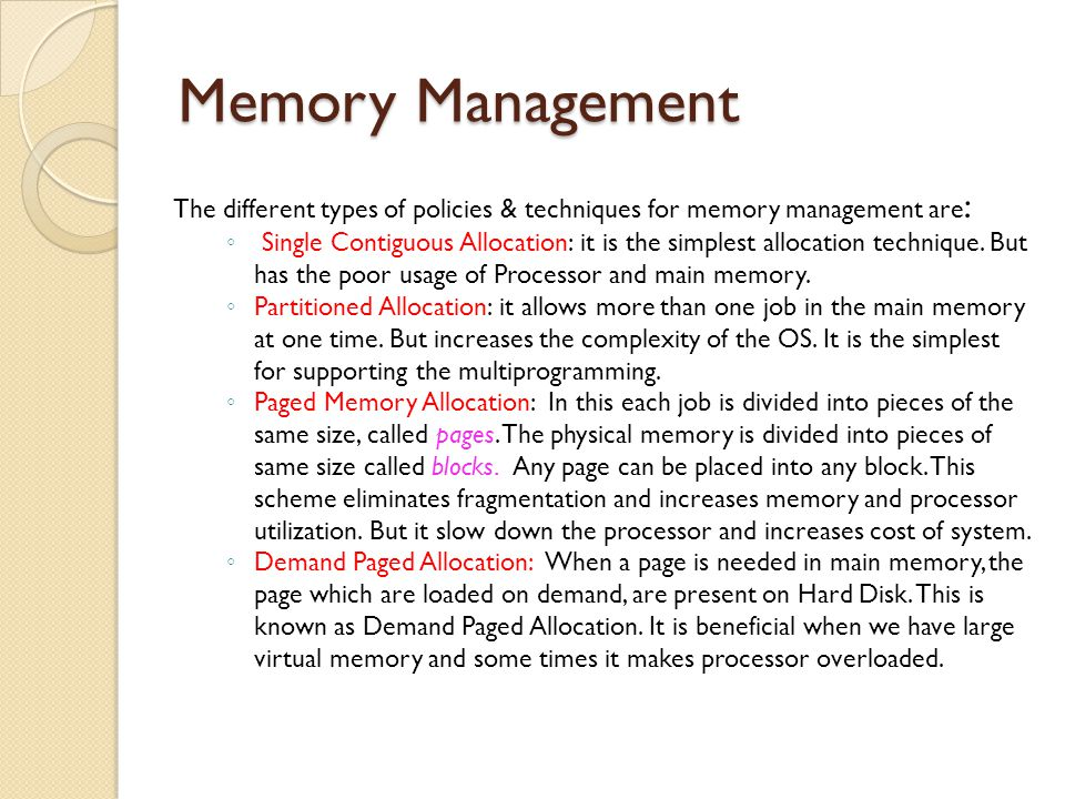 Memory Management The different types of policies & techniques for memory management are: