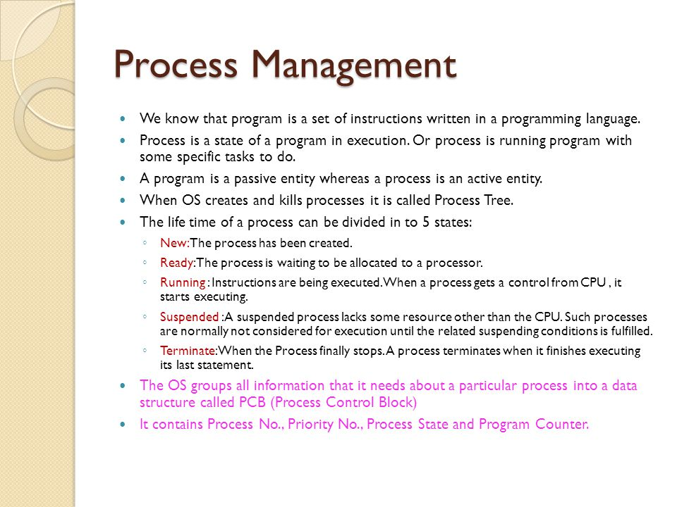 Process Management We know that program is a set of instructions written in a programming language.