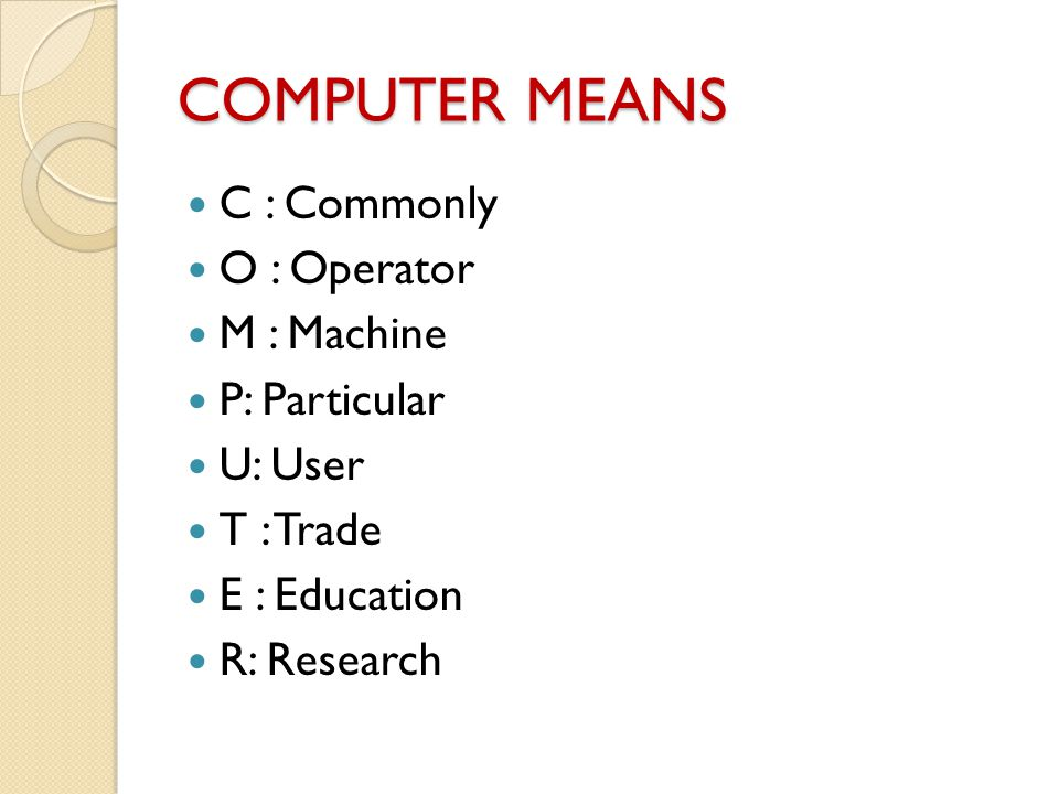 COMPUTER MEANS C : Commonly O : Operator M : Machine P: Particular