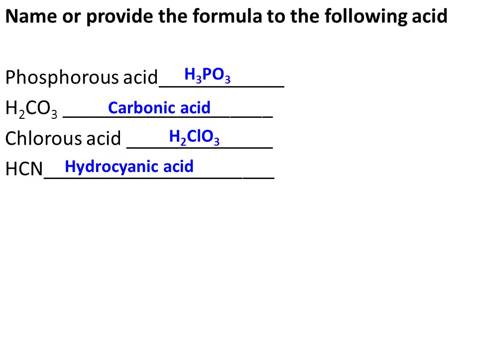 Name or provide the formula to the following acid Phosphorous acid____________ H2CO3 ____________________ Chlorous acid ______________ HCN______________________