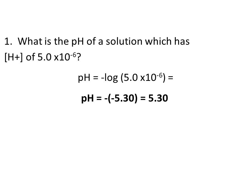 1. What is the pH of a solution which has