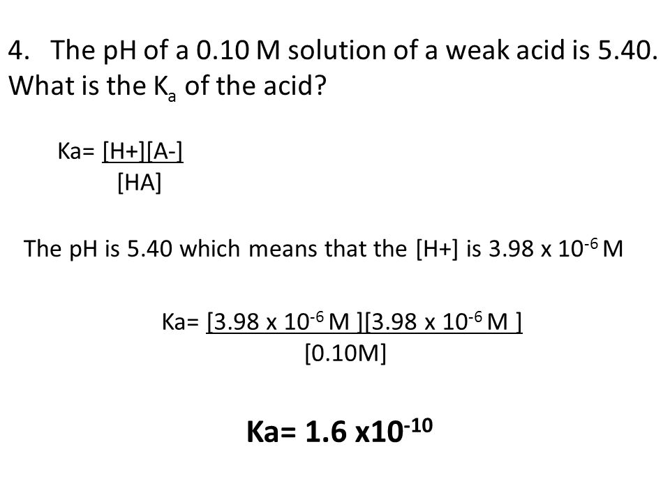4. The pH of a 0. 10 M solution of a weak acid is 5. 40