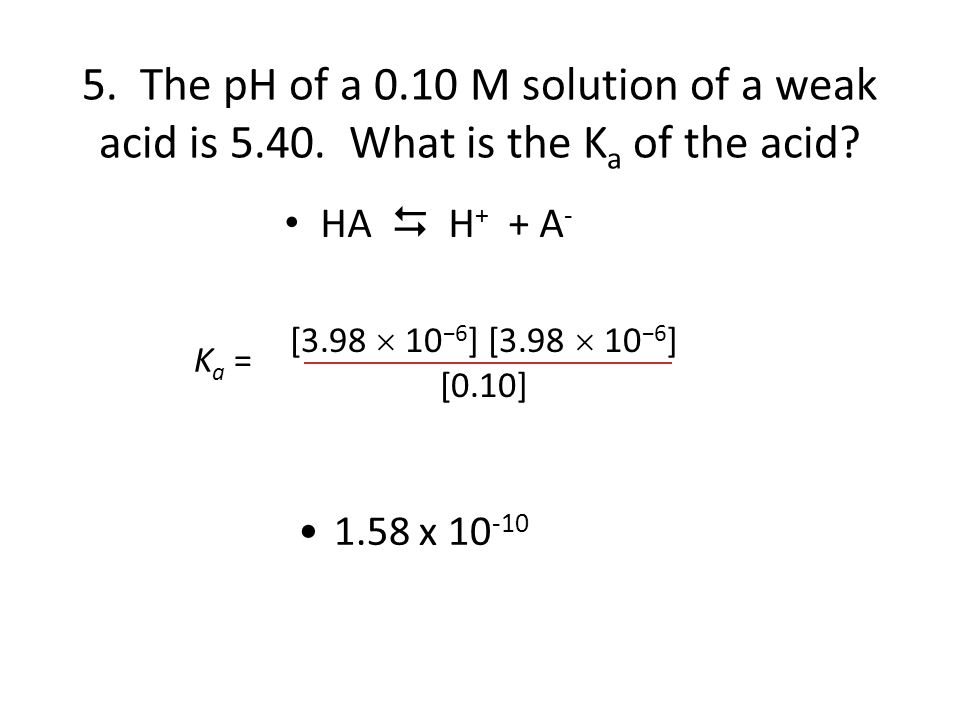 5. The pH of a 0. 10 M solution of a weak acid is 5. 40