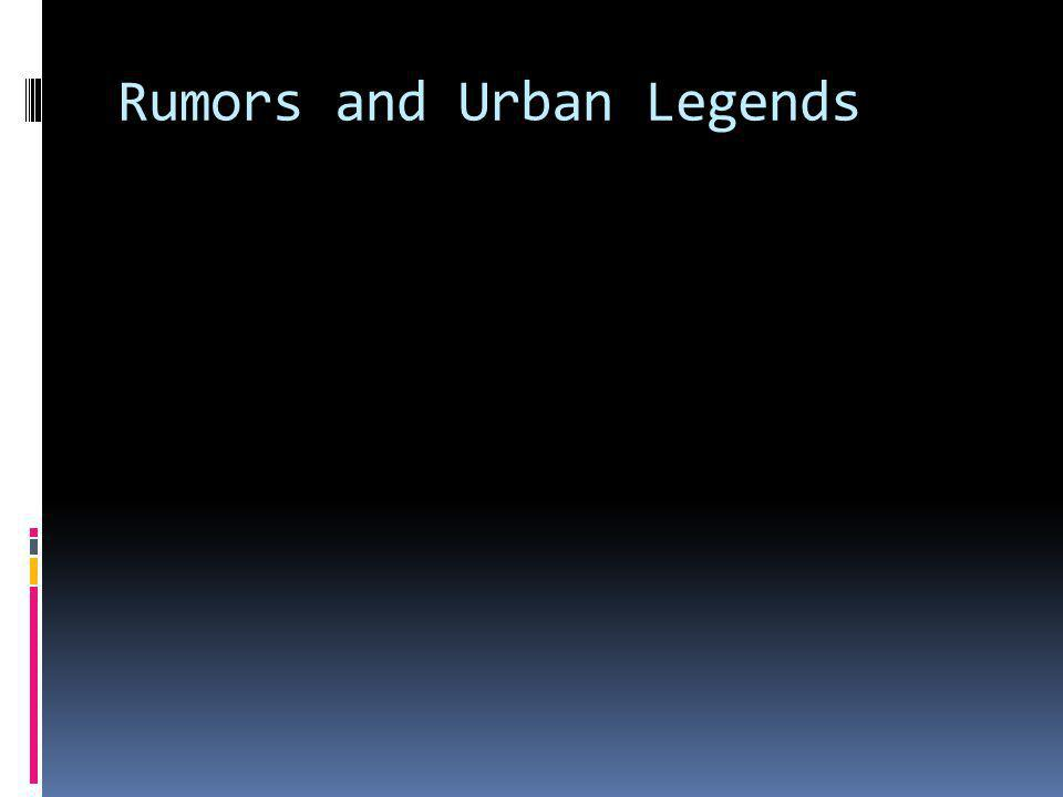 Rumors and Urban Legends