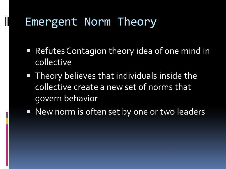 Emergent Norm Theory Refutes Contagion theory idea of one mind in collective.