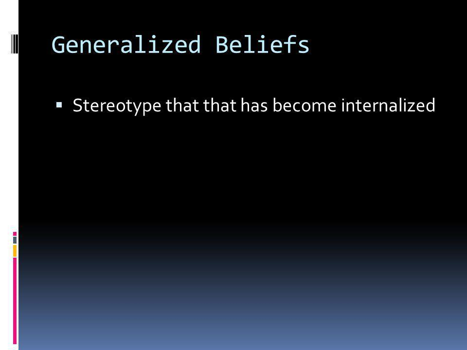 Generalized Beliefs Stereotype that that has become internalized