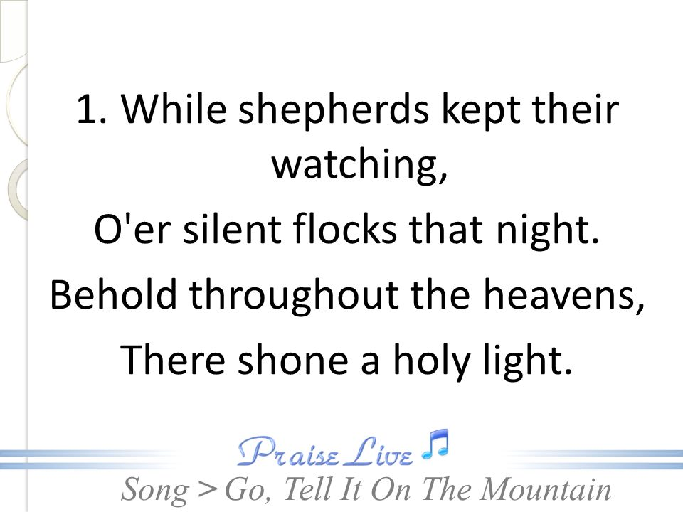1. While shepherds kept their watching, O er silent flocks that night