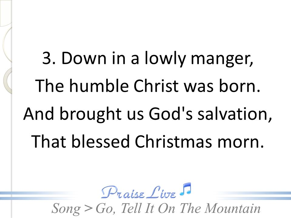 3. Down in a lowly manger, The humble Christ was born