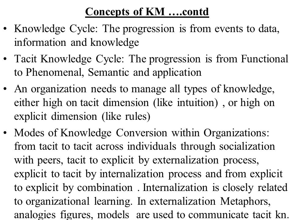 Concepts of KM ….contd Knowledge Cycle: The progression is from events to data, information and knowledge.